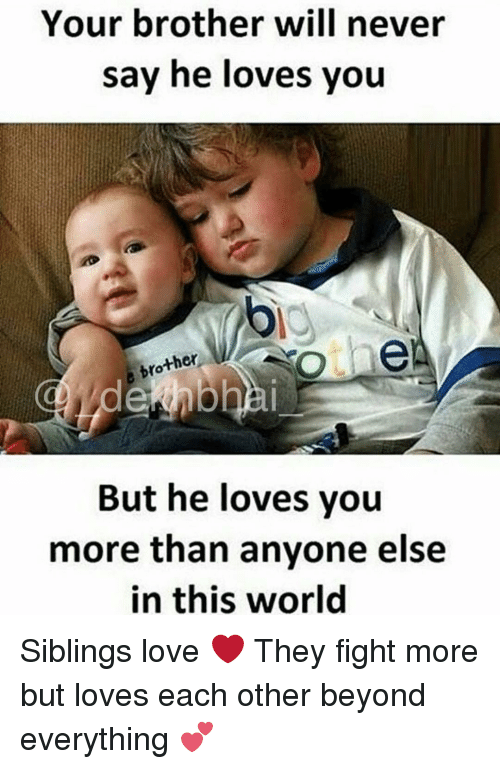 Dekh Bhai, International, and Brother: Your brother will never  say he loves you  ther  dekhbhai  But he loves you  more than anyone else  in this world Siblings love ❤️ They fight more but loves each other beyond everything 💕