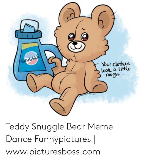 Snuggle Bear Meme: Your clothes  look a tit  ovah... Teddy Snuggle Bear Meme Dance Funnypictures | www.picturesboss.com