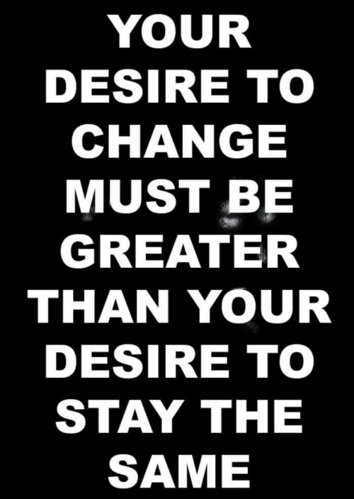 Change, Stay, and Desire: YOUR  DESIRE TO  CHANGE  MUST BE  GREATER  THAN YOUR  DESIRE TO  STAY ΤHE  SAME