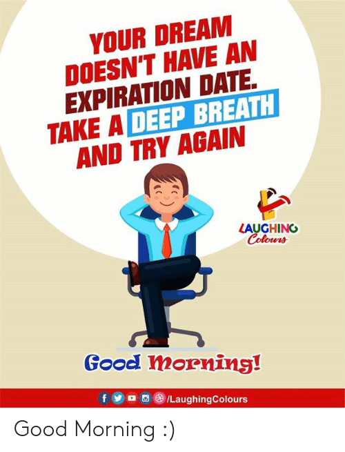 Yo, Good Morning, and Date: YOUR DREAM  DOESN'T HAVE AN  EXPIRATION DATE  TAKE A DEEP BREATH  AND TRY AGAIN  LAUGHING  Colours  Good morning!  f yo 8 /LaughingColours Good Morning :)