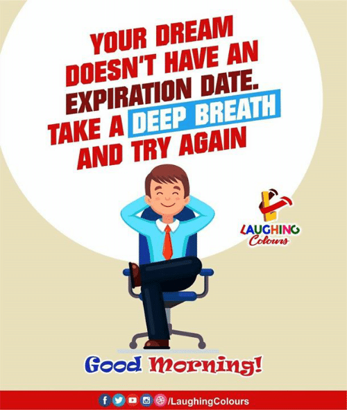 Deep Breath: YOUR DREAM  DOESN'T HAVE AN  EXPIRATION DATE.  TAKE A DEEP BREATH  AND TRY AGAIN  LAUGHING  Colours  Good morning!  f  /LaughingColours