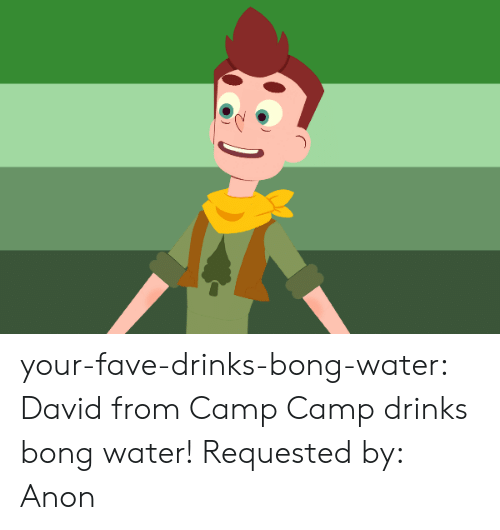 Tumblr, Blog, and Fave: your-fave-drinks-bong-water:  David from Camp Camp drinks bong water! Requested by: Anon