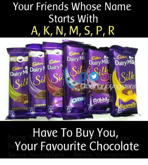 Roastes: Your Friends Whose Name  Starts With  A, K, N, M, S, P, R  FR  DairyM Dairy Mil DairyMl  FREE  ル  DairyNa Dairy DairyトDairyM  qyotingsters  CHOCOI5  ROAST ALMON  Have To Buy You,  Your Favourite Chocolate  Being Ydunne  oU