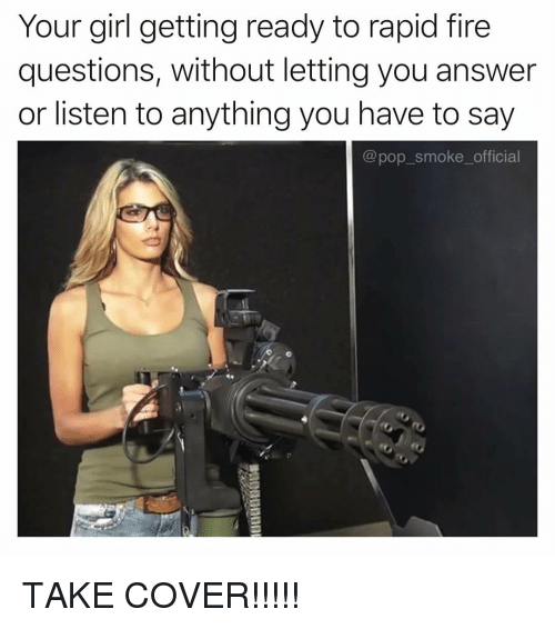 Fire, Memes, and Pop: Your girl getting ready to rapid fire  questions, without letting you answer  or listen to anything you have to say  @pop smoke official TAKE COVER!!!!!