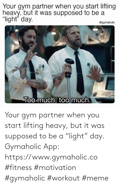 "heavy: Your gym partner when you start lifting heavy, but it was supposed to be a ""light"" day.  Gymaholic App:  https://www.gymaholic.co  #fitness #motivation #gymaholic #workout #meme"
