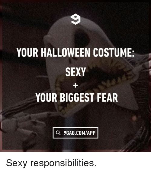 9gag, Dank, and Halloween: YOUR HALLOWEEN COSTUME:  SEXY  YOUR BIGGEST FEAR  O 9GAG.COMIAPP Sexy responsibilities.