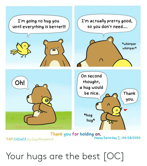 hugs: Your hugs are the best [OC]