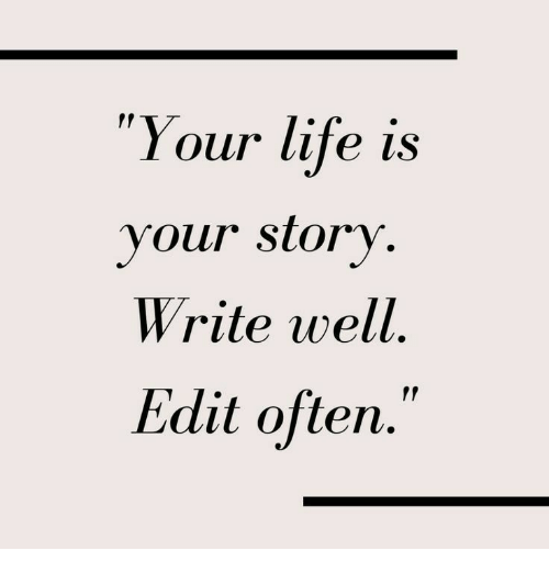"""Life, Edit, and Story: """"Your life is  your story  Write well  Edit often.  f!"""