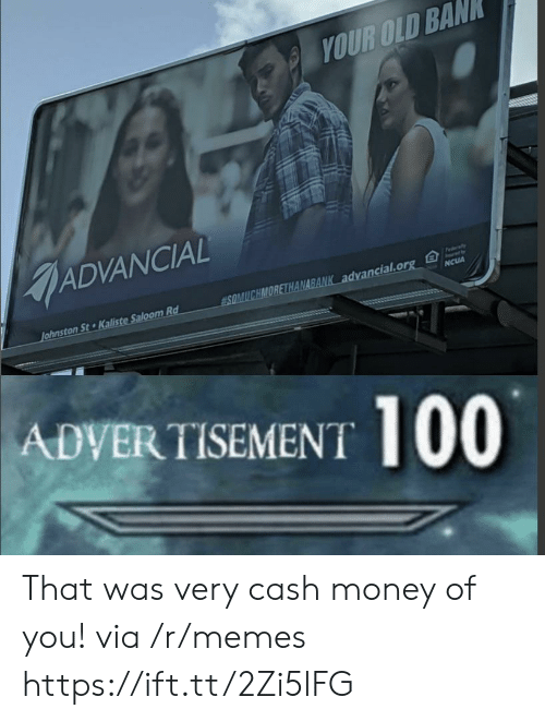 Cash Money: YOUR OLD BAN  ADVANCIAL  Fedaly  SOMUCHMORETHANABANK advancial.org  Johnston St Kaliste Saloom Rd  NCUA  ADVERTISEMENT 100 That was very cash money of you! via /r/memes https://ift.tt/2Zi5lFG