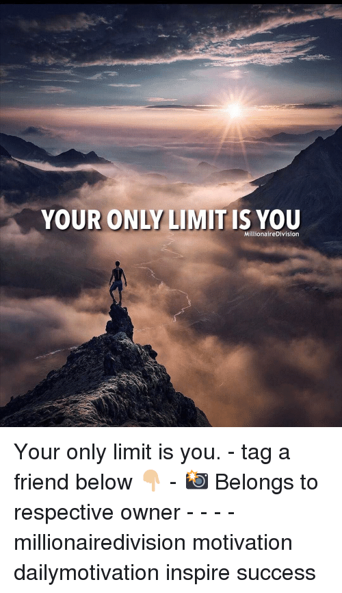tag a friend: YOUR ONLY LIMIT IS YOU  MillionaireDivision Your only limit is you. - tag a friend below 👇🏼 - 📸 Belongs to respective owner - - - - millionairedivision motivation dailymotivation inspire success