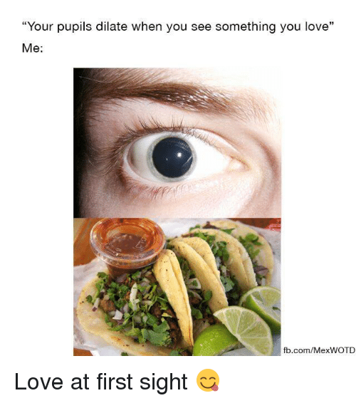 """Mexican Word of the Day: """"Your pupils dilate When you see something you love  Me  fb.com/Mex WOTD Love at first sight 😋"""