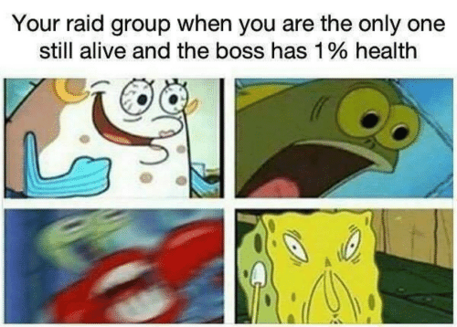 Alive, Only One, and Raid: Your raid group when you are the only one  still alive and the boss has 1% health