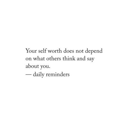 Think, You, and What: Your self worth does not depend  on what others think and sav  about you.  daily reminders
