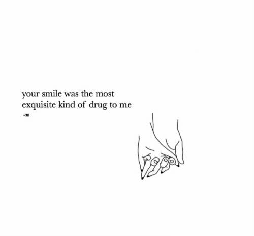 Smile, Drug, and Exquisite: your smile was the most  exquisite kind of drug to me  -n