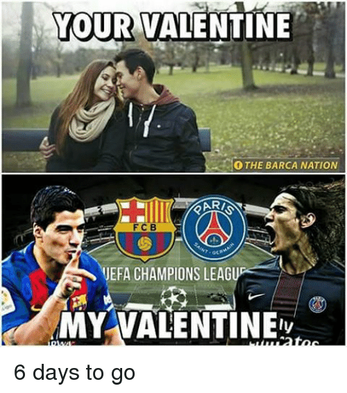 uefa champion league: YOUR VALENTINE  O THE BARCA NATION  UEFA CHAMPIONS LEAGU  MY VALENTINEiv 6 days to go