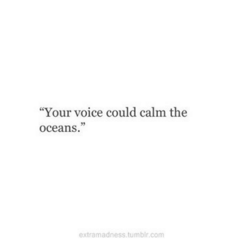 """Tumblr, Voice, and Com: """"Your voice could calm the  oceans.""""  extramadness.tumblr.com"""