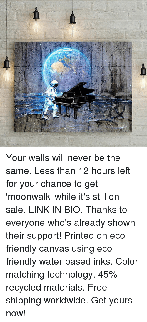 eco friendly: Your walls will never be the same. Less than 12 hours left for your chance to get 'moonwalk' while it's still on sale. LINK IN BIO. Thanks to everyone who's already shown their support! Printed on eco friendly canvas using eco friendly water based inks. Color matching technology. 45% recycled materials. Free shipping worldwide. Get yours now!