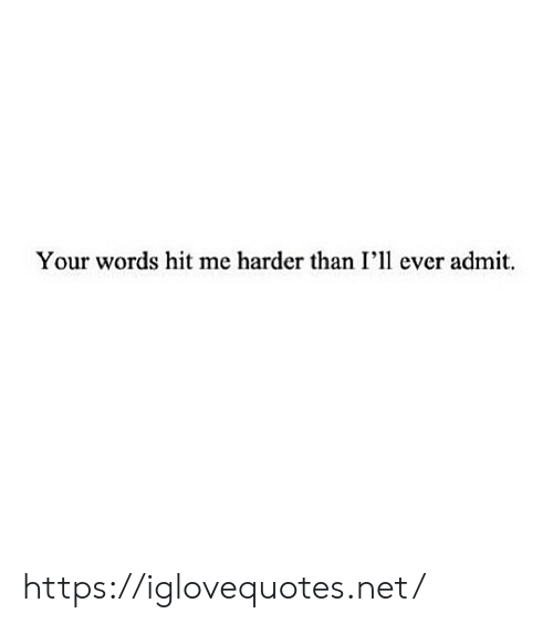 Net, Words, and Href: Your words hit me harder than I'll ever admit https://iglovequotes.net/