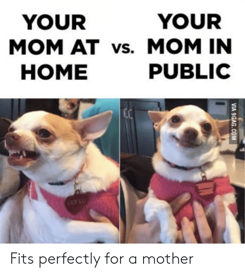 In Home: YOUR  YOUR  MOM AT vs. MOM IN  HOME  PUBLIC Fits perfectly for a mother