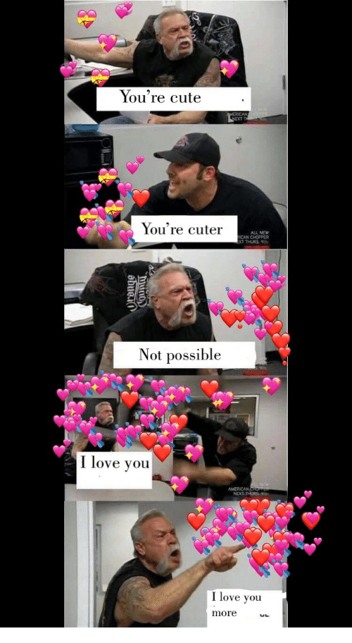 Cute, Love, and I Love You: You're cute  You're cuter  ALL NEW  CAN CHOPPER  T THURS. 9  Not possible  I love you  I love you  more