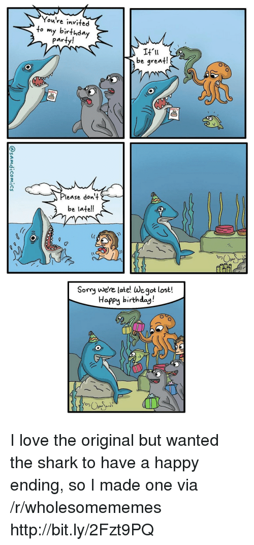lease: You're invited  to my birthday  party!  be great!  PARP  lease dont  be late!!  Somy we're late! We got lost!  Happy birthday! I love the original but wanted the shark to have a happy ending, so I made one via /r/wholesomememes http://bit.ly/2Fzt9PQ