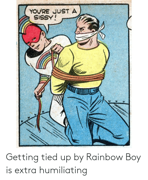 Rainbow: YOU'RE JUST A  SISSY! Getting tied up by Rainbow Boy is extra humiliating