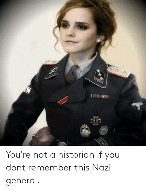 History, Nazi, and Remember: You're not a historian if you dont remember this Nazi general.