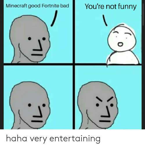 funny minecraft: You're not funny  Minecraft good Fortnite bad haha very entertaining