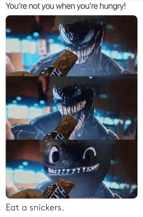 snickers: You're not you when you're hungry!  AS Eat a snickers.