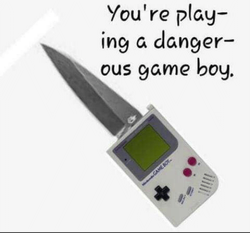 ing: You're play-  ing a danger-  ous game boy.  GAME BOY.