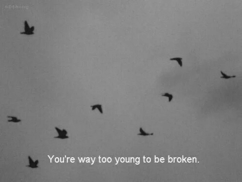 Youre, Broken, and Too: You're way too young to be broken