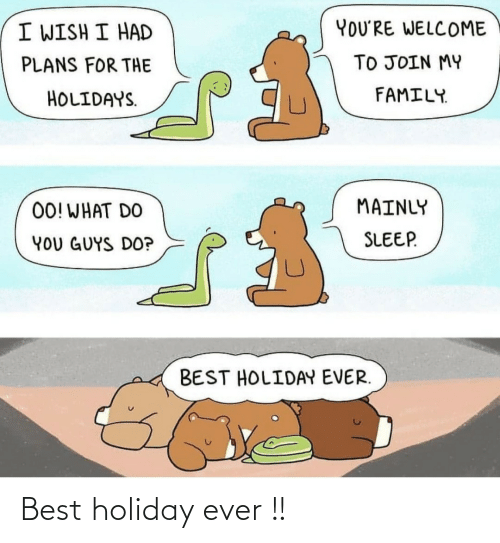 Plans: YOU'RE WELCOME  I WISH I HAD  TO JOIN MY  PLANS FOR THE  FAMILY.  HOLIDAYS.  MAINLY  00! WHAT DO  SLEEP.  YOU GUYS DO?  BEST HOLIDAY EVER. Best holiday ever !!