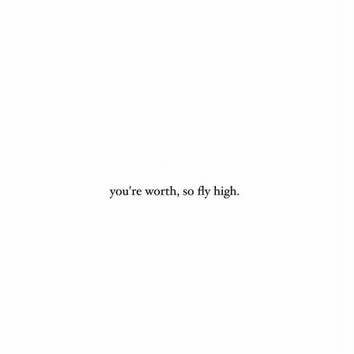 Fly, High, and Youre: you're worth, so fly high