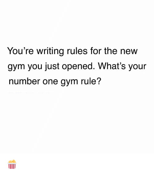 Gym, Memes, and 🤖: You're writing rules for the new  gym you just opened. What's your  number one gym rule? 🍿