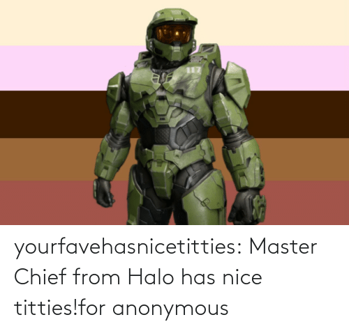 Chief: yourfavehasnicetitties:  Master Chief from Halo has nice titties!for anonymous