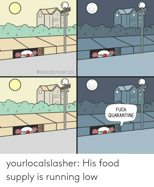Running: yourlocalslasher:  His food supply is running low