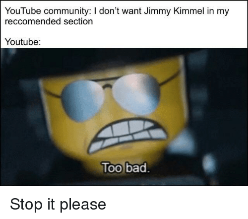 Jimmy Kimmel: YouTube community: I don't want Jimmy Kimmel in my  reccomended section  Youtube  loo bad Stop it please