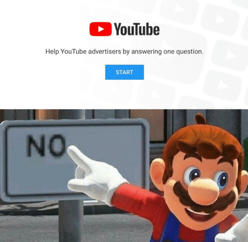 answering: YouTube  Help YouTube advertisers by answering one question.  START  NO