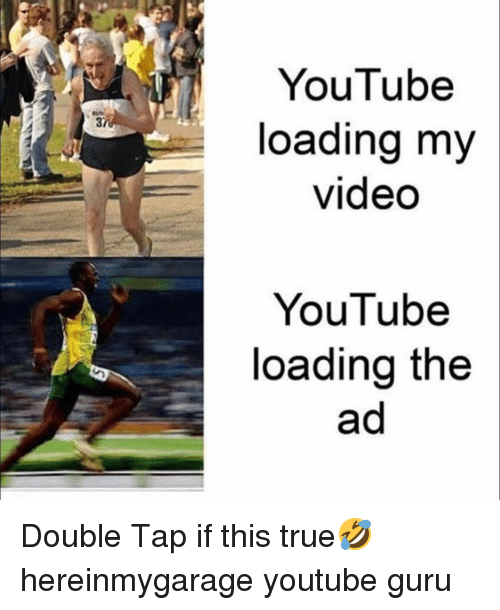 Memes, True, and youtube.com: YouTube  loading my  video  UN  37  YouTube  loading the Double Tap if this true🤣 hereinmygarage youtube guru