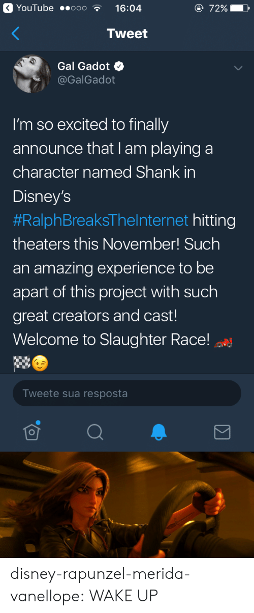 shank: YouTube ..ooo  16:04  e 72%  Tweet  Gal Gadot  @GalGadot  I'm so excited to finally  announce that I am playing a  character named Shank in  Disney's  #RalphBreaksTheInternet hitting  theaters this November! Such  an amazing experience to be  apart of this project with such  great creators and cast!  Welcome to Slaughter Race!  Tweete sua resposta disney-rapunzel-merida-vanellope:  WAKE UP