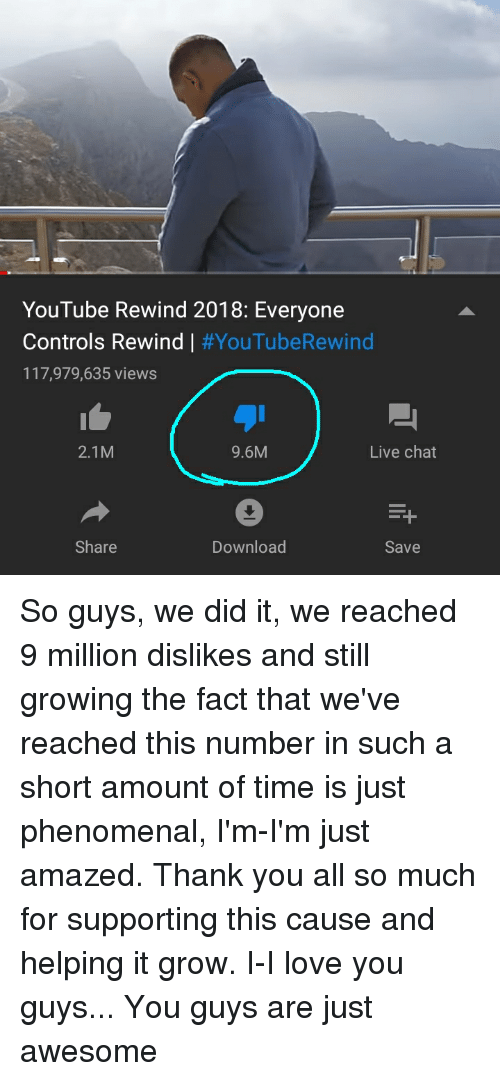 Love, Phenomenal, and youtube.com: YouTube Rewind 2018: Everyone  Controls Rewind | #YouTubeRewind  117,979,635 views  2.1M  9.6M  Live chat  Share  Download  Save