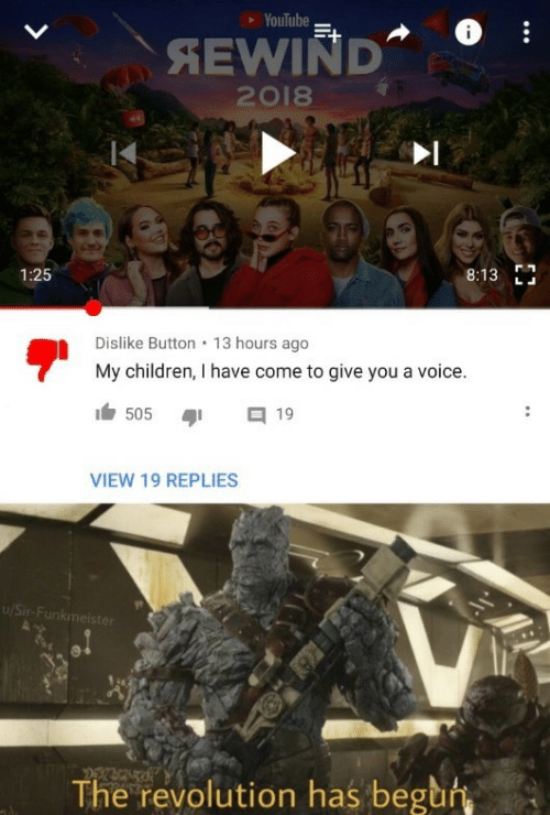 Children, youtube.com, and Revolution: YouTube  SEWIND  2018  IK  1:25  8:13  Dislike Button 13 hours ago  My children, I have come to give you a voice.  505 19  VIEW 19 REPLIES  u/Sir-F  The revolution has begun