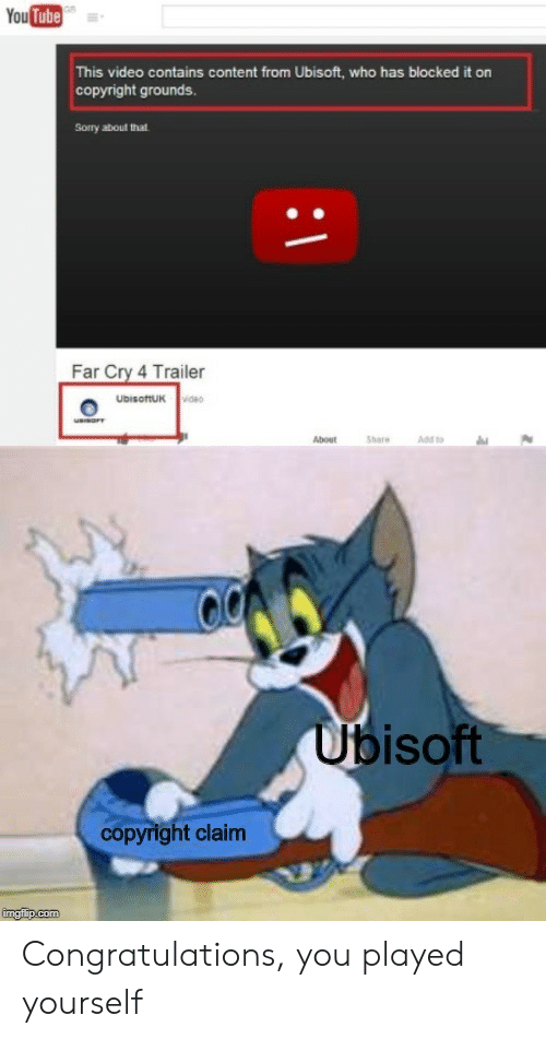 trailer: YouTube  This video contains content from Ubisoft, who has blocked it on  copyright grounds.  Sorry about that  Far Cry 4 Trailer  UDISoftUK v  About  Share  Add to  Ubisoft  copyright claim  imgflip.com Congratulations, you played yourself