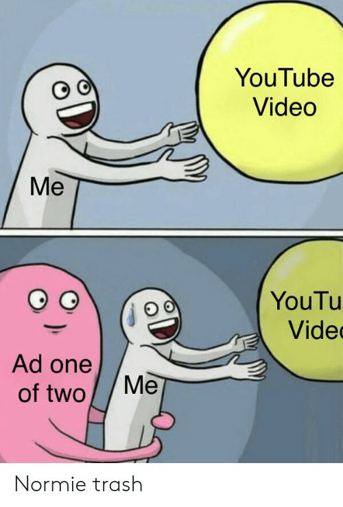 Reddit, Trash, and youtube.com: YouTube  Video  Ме  YouTu  Vide  Ad one  of two  Ме Normie trash