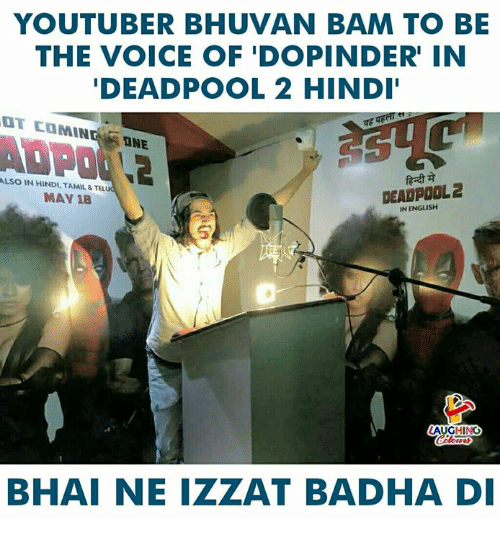 tamil: YOUTUBER BHUVAN BAM TO BE  THE VOICE OF 'DOPINDER' IN  DEADPOOL 2 HIND  IT COMINGNE  ALSO IN HINDI, TAMIL&TEL  MAY 18  DEADPOOL 2  IN ENGLISH  LAUGHING  BHAI NE IZZAT BADHA DI