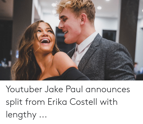 Erika Costell: Youtuber Jake Paul announces split from Erika Costell with lengthy ...