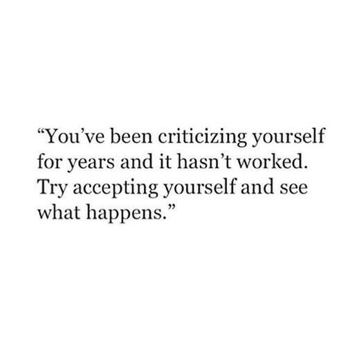 "Been, What, and For: ""You've been criticizing yourself  for years and it hasn't worked  Try accepting yourself and see  what happens.""  05"