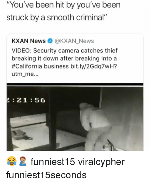 "Smooth Criminal: ""You've been hit by you've been  struck by a smooth criminal""  KXAN News@KXAN_News  VIDEO: Security camera catches thietf  breaking it down after breaking into a  #California business bit.ly/2Gdq7wH7  utm_me.  2:21:56 😂🤦🏽‍♂️ funniest15 viralcypher funniest15seconds"