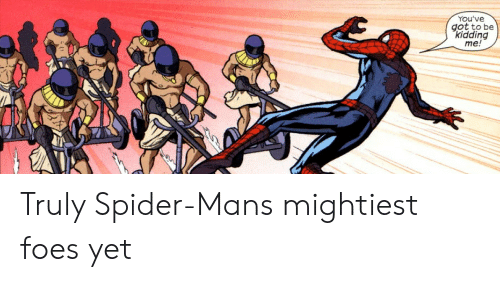Spider, SpiderMan, and Got: You've  got to be  Kidding  me! Truly Spider-Mans mightiest foes yet