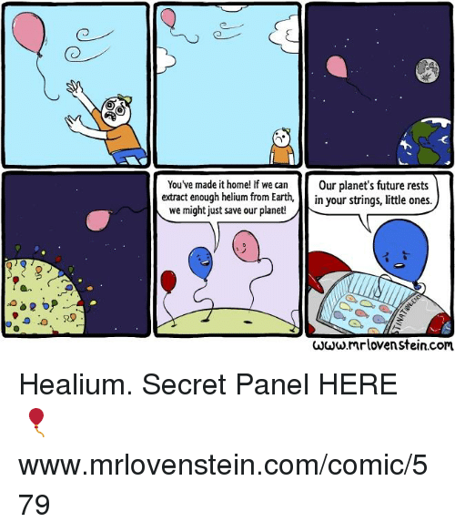 secretive: You've made it home! If we can  extra  Our planet's future rests  ct enough helium from Earth,in your strings, little ones.  we might just save our planet!  ωωω.mrloven stein.com Healium.  Secret Panel HERE 🎈 www.mrlovenstein.com/comic/579
